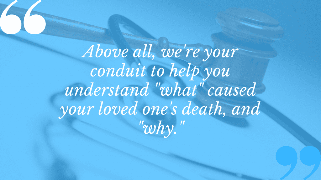 It's our job with any fatal medical negligence claim to determine what caused the death and why