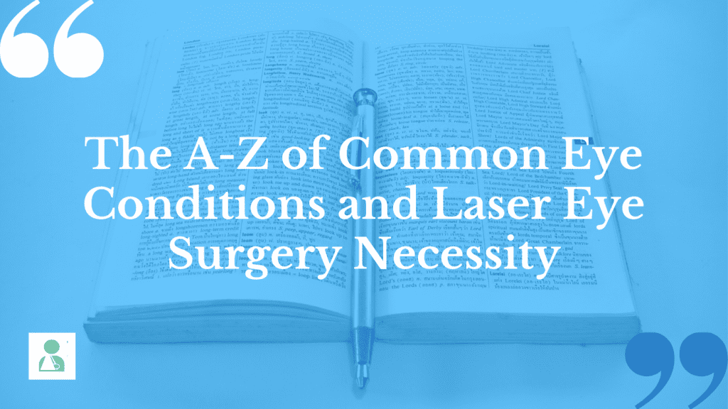 Several common eye conditions might need laser eye surgery for effective treatment