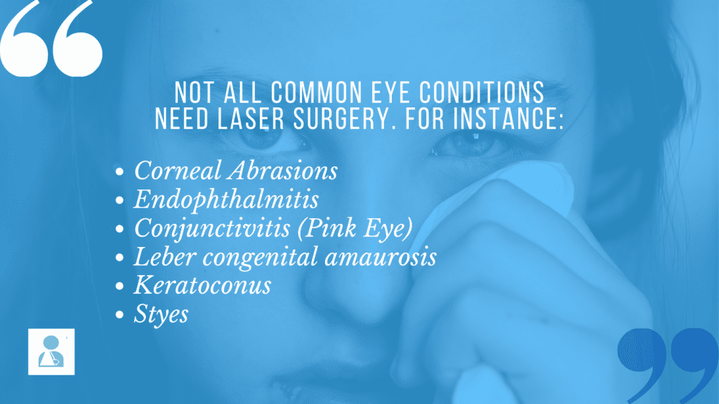 Several common eye conditions have no need whatsoever for laser eye surgery procedures.